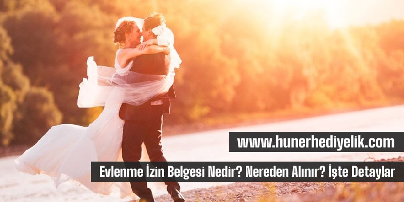 Evlenme İzin Belgesi Nedir? Nereden Alınır? İşte Detaylar